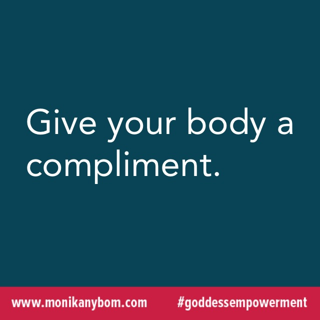 Give your body a compliment. — http://monikanybom.com #goddessempowerment